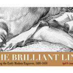 The Brilliant Line: Following the Early Modern Engraver, 1480–1650 at The Block Museum of Art